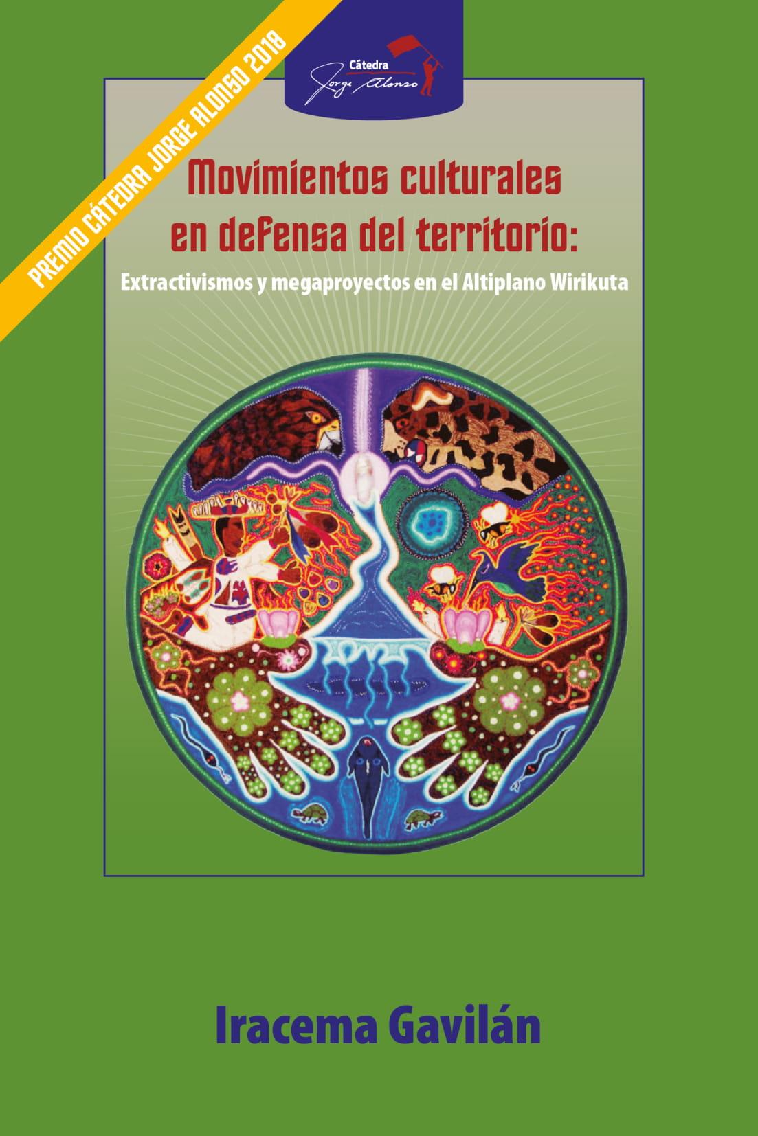 Movimientos culturales en defensa del territorio- Extractivismos y megaproyectos en el Altiplano Wirikuta